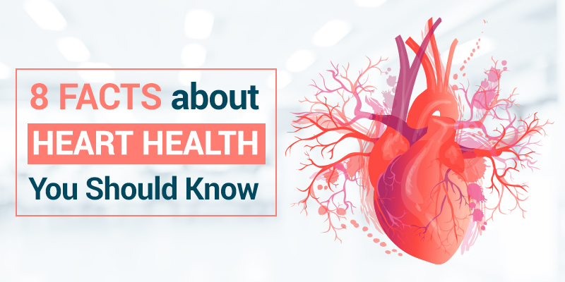 8 Facts about Heart Health You Should Know