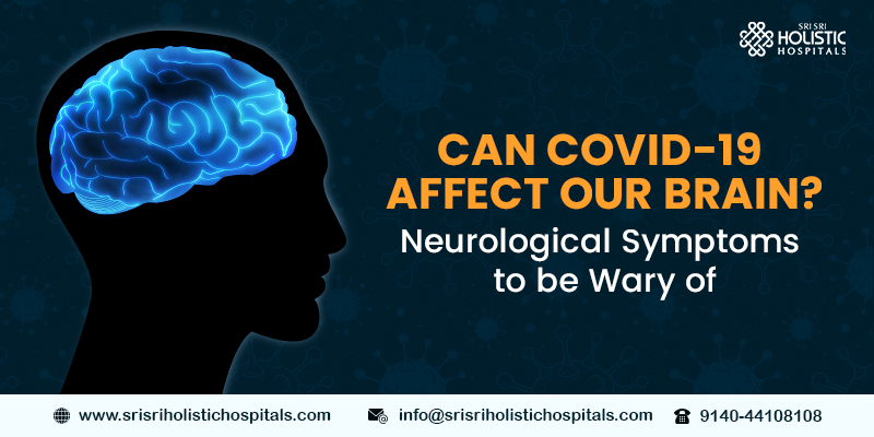 Can Covid-19 Affect our Brain? Neurological Symptoms to be Wary of