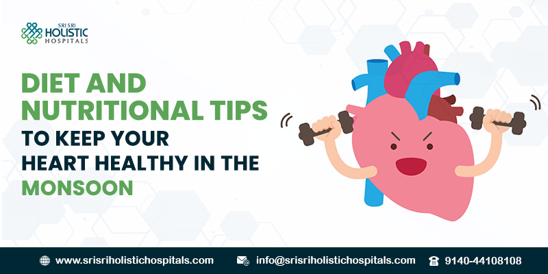 Diet and Nutritional Tips to Keep Your Heart Healthy in the Monsoon