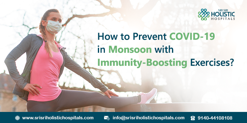 How to Prevent COVID-19 in Monsoon with Immunity-Boosting Exercises?