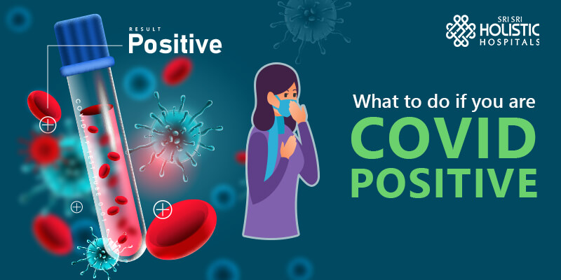 What to do if you are Covid Positive?