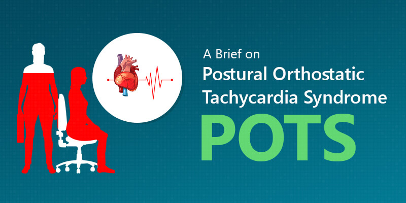 A Brief on Postural Orthostatic Tachycardia Syndrome – POTS