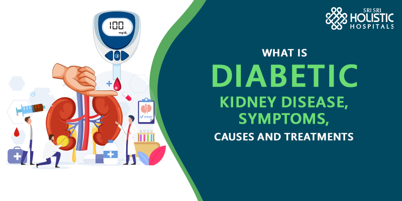 What is Diabetic Kidney Disease, Symptoms, Causes and Treatments